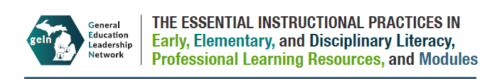 The Essential Instructional Practices in Early, Elementary, and Disciplinary Literacy, Professional Learning Resources, and Modules